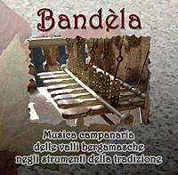 Bandèla: musica campanaria delle valli bergamasche negli strumenti della tradizione